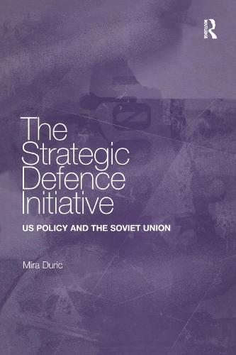 The Strategic Defence Initiative: US Policy and the Soviet Union (Hardback)