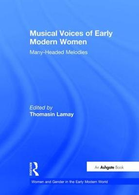 Musical Voices of Early Modern Women: Many-Headed Melodies - Women and Gender in the Early Modern World (Hardback)