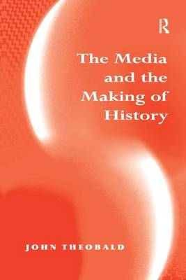 The Media and the Making of History (Hardback)