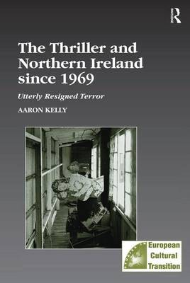 The Thriller and Northern Ireland since 1969: Utterly Resigned Terror - Studies in European Cultural Transition (Hardback)