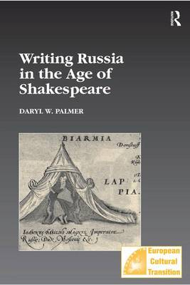Writing Russia in the Age of Shakespeare - Studies in European Cultural Transition (Hardback)