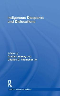 Indigenous Diasporas and Dislocations - Vitality of Indigenous Religions (Hardback)
