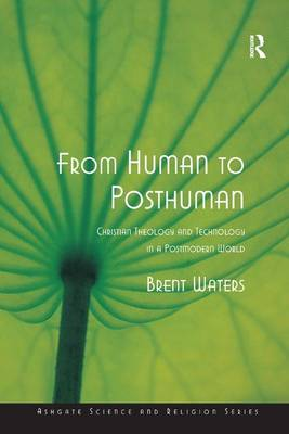 From Human to Posthuman: Christian Theology and Technology in a Postmodern World - Routledge Science and Religion Series (Paperback)