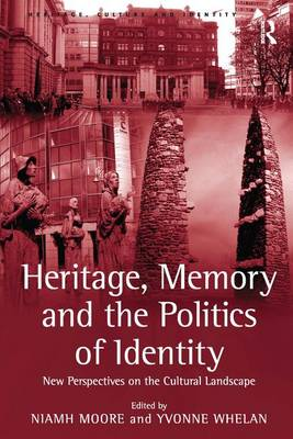 Heritage, Memory and the Politics of Identity: New Perspectives on the Cultural Landscape - Heritage, Culture and Identity (Hardback)