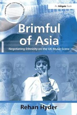 Brimful of Asia: Negotiating Ethnicity on the UK Music Scene (Paperback)