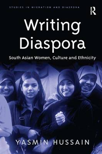 Writing Diaspora: South Asian Women, Culture and Ethnicity - Studies in Migration and Diaspora (Hardback)