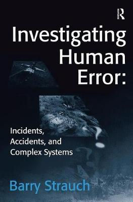 Investigating Human Error: Incidents, Accidents, and Complex Systems (Paperback)