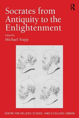 Socrates from Antiquity to the Enlightenment - Publications of the Centre for Hellenic Studies, King's College London (Hardback)