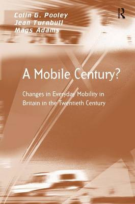 A Mobile Century?: Changes in Everyday Mobility in Britain in the Twentieth Century - Transport and Mobility (Hardback)