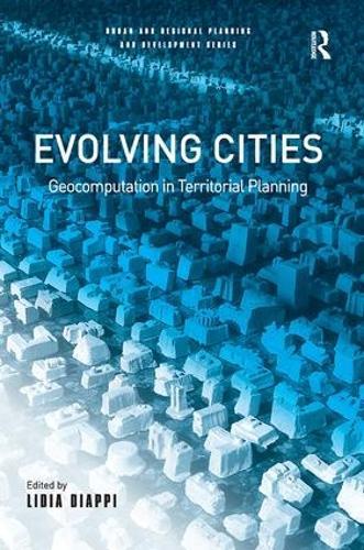 Evolving Cities: Geocomputation in Territorial Planning - Urban and Regional Planning and Development Series (Hardback)