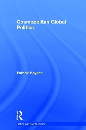 Cosmopolitan Global Politics: The Pursuit of a Humane World Order - Ethics and Global Politics (Hardback)