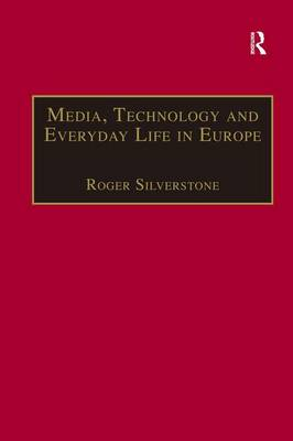 Media, Technology and Everyday Life in Europe: From Information to Communication (Hardback)