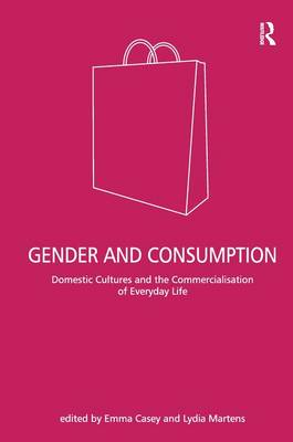 Gender and Consumption: Domestic Cultures and the Commercialisation of Everyday Life (Hardback)