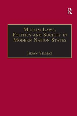 Muslim Laws, Politics and Society in Modern Nation States: Dynamic Legal Pluralisms in England, Turkey and Pakistan (Hardback)