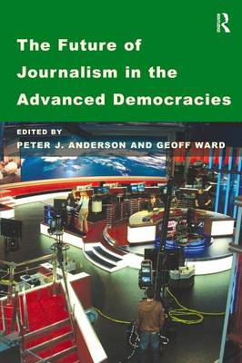 The Future of Journalism in the Advanced Democracies (Paperback)