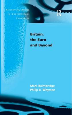Britain, the Euro and Beyond - Alternative Voices in Contemporary Economics (Hardback)