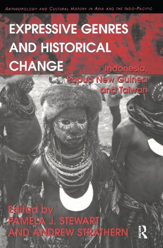 Expressive Genres and Historical Change: Indonesia, Papua New Guinea and Taiwan - Anthropology and Cultural History in Asia and the Indo-Pacific (Hardback)