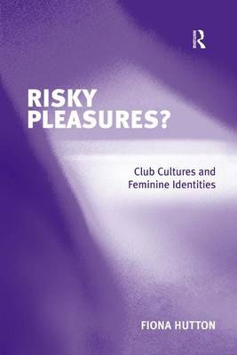 Risky Pleasures?: Club Cultures and Feminine Identities (Hardback)