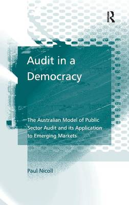Audit in a Democracy: The Australian Model of Public Sector Audit and its Application to Emerging Markets (Hardback)