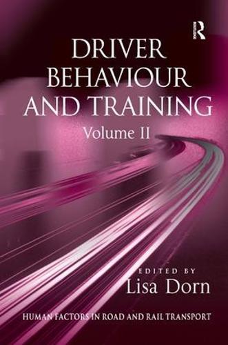 Driver Behaviour and Training: Volume 2 - Human Factors in Road and Rail Transport (Hardback)