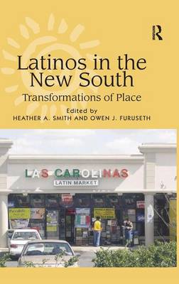 Latinos in the New South: Transformations of Place (Hardback)