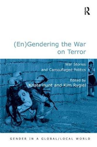 (En)Gendering the War on Terror: War Stories and Camouflaged Politics - Gender in a Global/Local World (Hardback)