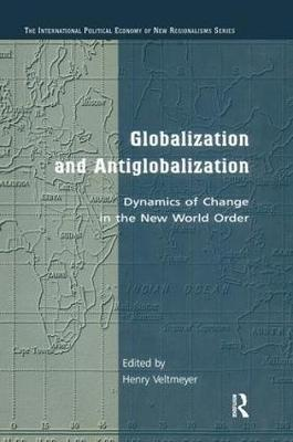 Globalization and Antiglobalization: Dynamics of Change in the New World Order - The International Political Economy of New Regionalisms Series (Paperback)