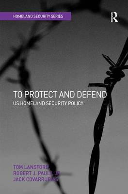 To Protect and Defend: US Homeland Security Policy - Homeland Security (Hardback)