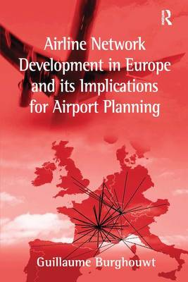 Airline Network Development in Europe and its Implications for Airport Planning (Hardback)