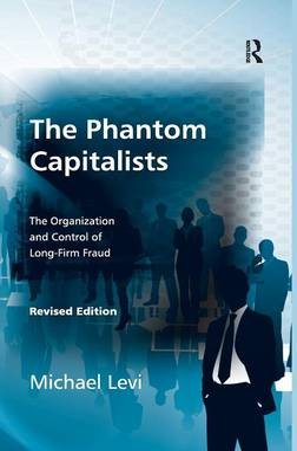 The Phantom Capitalists: The Organization and Control of Long-Firm Fraud (Hardback)