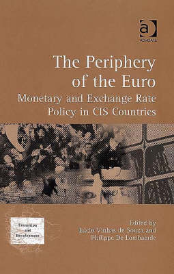 The Periphery of the Euro: Monetary and Exchange Rate Policy in CIS Countries - Transition & Development S. (Hardback)
