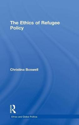 The Ethics of Refugee Policy - Ethics and Global Politics (Hardback)