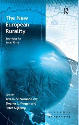 The New European Rurality: Strategies for Small Firms - Economic Geography Series (Hardback)