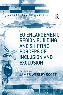 EU Enlargement, Region Building and Shifting Borders of Inclusion and Exclusion - Border Regions Series (Hardback)