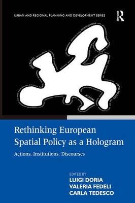 Rethinking European Spatial Policy as a Hologram: Actions, Institutions, Discourses - Urban and Regional Planning and Development Series (Hardback)