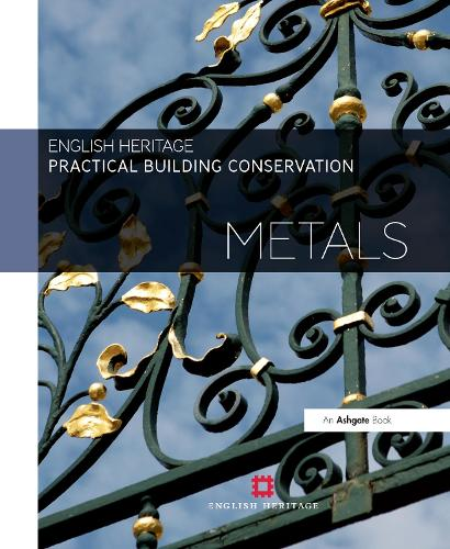 Practical Building Conservation: Metals - Practical Building Conservation (Hardback)