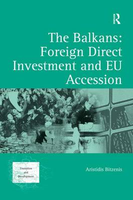 The Balkans: Foreign Direct Investment and EU Accession - Transition and Development (Hardback)