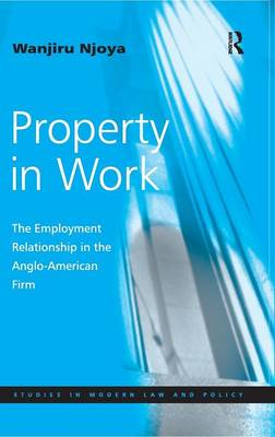 Property in Work: The Employment Relationship in the Anglo-American Firm (Hardback)