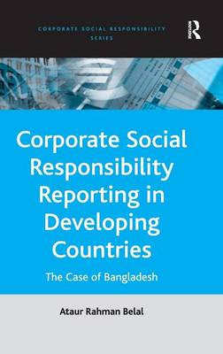 Corporate Social Responsibility Reporting in Developing Countries: The Case of Bangladesh - Corporate Social Responsibility Series (Hardback)