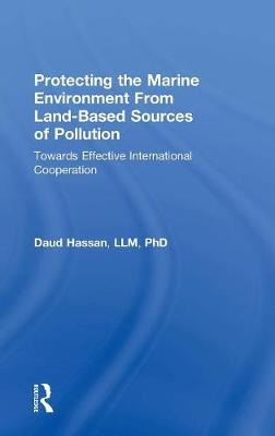 Protecting the Marine Environment From Land-Based Sources of Pollution: Towards Effective International Cooperation (Hardback)
