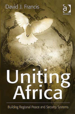 Uniting Africa: Building Regional Peace and Security Systems (Hardback)