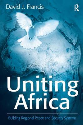 Uniting Africa: Building Regional Peace and Security Systems (Paperback)
