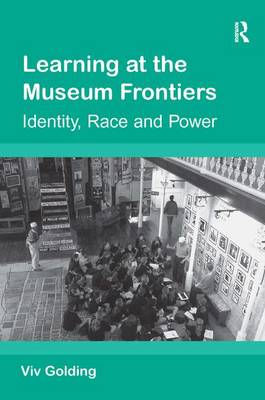 Learning at the Museum Frontiers: Identity, Race and Power (Hardback)