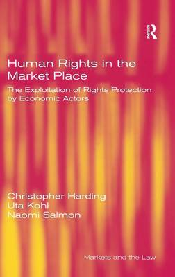 Human Rights in the Market Place: The Exploitation of Rights Protection by Economic Actors (Hardback)