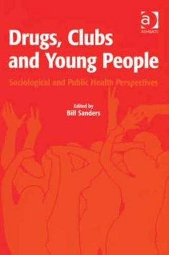 Drugs, Clubs and Young People: Sociological and Public Health Perspectives (Hardback)