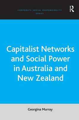Capitalist Networks and Social Power in Australia and New Zealand - Corporate Social Responsibility Series (Hardback)