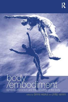 Body/Embodiment: Symbolic Interaction and the Sociology of the Body (Hardback)
