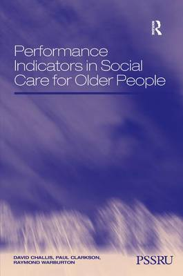 Performance Indicators in Social Care for Older People - In Association with PSSRU Personal Social Services Research Unit (Hardback)