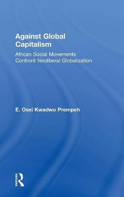 Against Global Capitalism: African Social Movements Confront Neoliberal Globalization (Hardback)