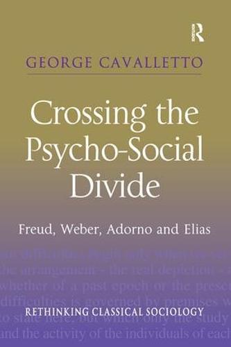 Crossing the Psycho-Social Divide: Freud, Weber, Adorno and Elias (Hardback)